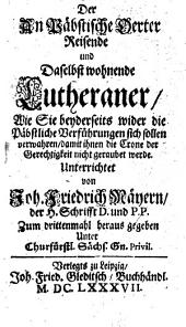 Der An Päbstische Oerter Reisende und Daselbst wohnende Lutheraner0: Wie Sie beyderseits wider die Päbstliche Verführungen sich sollen verwahren, damit ihnen die Crone der Gerechtigkeit nicht geraubet werde