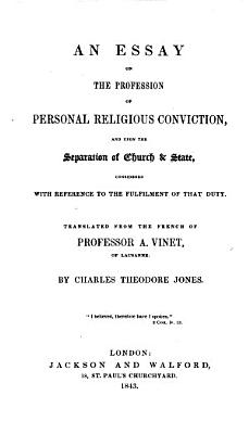 An Essay on the Profession of Personal Religious Conviction and Upon the Separation of Church   State
