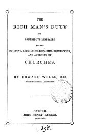 The rich man's duty to contribute liberally to the building, rebuilding, repairing, beautifying, and adorning of churches. [With] The journal of William Dowsing ... parliamentary visitor, appointed ... for demolishing the superstitious pictures and ornaments of churches, &c. within the county of Suffolk in the years 1643, 1644