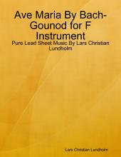 Ave Maria By Bach-Gounod for F Instrument - Pure Lead Sheet Music By Lars Christian Lundholm