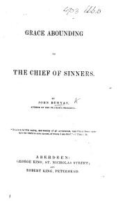 "Grace Abounding to the Chief of Sinners. [With ""Prison Meditations"" and Bunyan's last sermon.]"