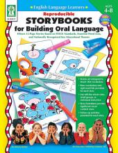 Reproducible Storybooks for Building Oral Language, Ages 4 - 8: Fifteen 12-Page Stories Based on TESOL Standards, Essential Word Lists, and Nationally Recognized Key Educational Themes