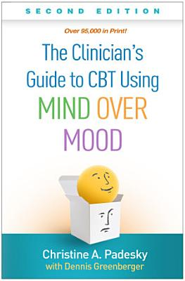 Clinician s Guide to CBT Using Mind Over Mood  Second Edition