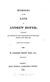 Memoirs Of The Life Of Andrew Hofer: Containing An Account Of The Transactions In The Tyrol During The Year 1809