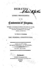 Debates and other proceedings of the Convention of Virginia: convened at Richmond, on Monday the second day of June, 1788, for the purpose of deliberating on the Constitution recommended by the grand Federal convention. To which is prefixed the federal Constitution