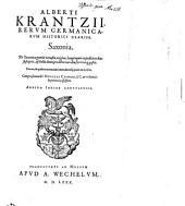 Alberti Krantzii ... Saxonia: de Saxonicae gentis vetusta origine, longinquis expeditionibus susceptis et bellis domi pro libertate diu fortiterque gestis