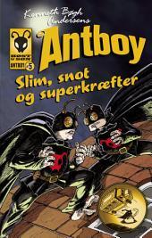 Slim, snot og superkræfter. Antboy 5: Antboy 5, Bind 5