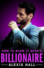 How to Blow It with a Billionaire