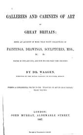 Galleries and Cabinets of Art in Great Britain: Being an Account of More Than Forty Collections of Paintings, Drawings, Sculptures, Mss., &c. &c. Visted in 1854 and 1856, and Now for the First Time Described