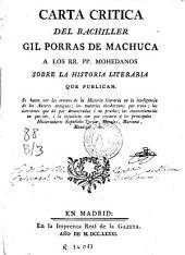 Carta critica del bachiller Gil Porras de Machuca a los RR. PP. Mohedanos sobre la Historia literaria que publican...: Se hacen ver los errores de la historia literaria en la inteligencia de los autores antiguos...