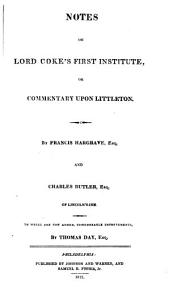 The First Part of the Institutes of the Laws of England: Or, A Commentary Upon Littleton, Not the Name of the Author Only, But of the Law Itself, Volume 3