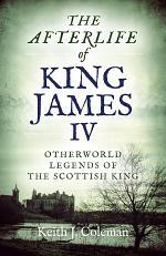 The Afterlife of King James IV