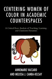 Centering Women of Color in Academic Counterspaces: A Critical Race Analysis of Teaching, Learning, and Classroom Dynamics