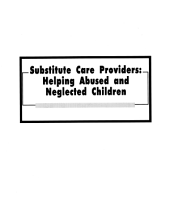 Substitute Care Providers: Helping Abused and Neglected Children