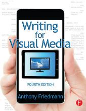 Writing for Visual Media: Edition 4