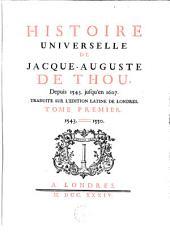 Histoire Universelle de Jacques Auguste de Thou, Depuis 1543. Jusqu'en 1607: Volume 1