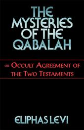 The Mysteries of the Qabalah: or Occult Agreement of the Two Testaments