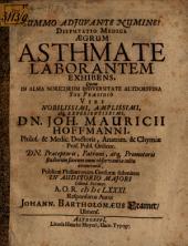 Disp. medica aegrotum asthmate laborantem exhibens