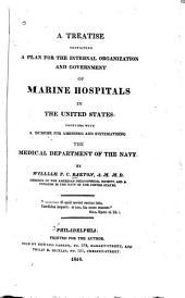 A Treatise Containing a Plan for the Internal Organization and Government of Marine Hospitals in the United States: Together with a Scheme for Amending and Systematizing the Medical Department of the Navy