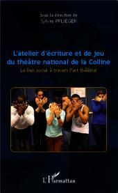 L'atelier d'écriture et de jeu du théâtre national de la Colline: Le lien social à travers l'art théâtral