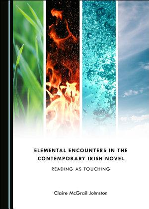 Elemental Encounters in the Contemporary Irish Novel PDF