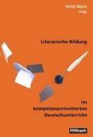Literarische Bildung im kompetenzorientierten Deutschunterricht PDF