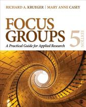 Focus Groups: A Practical Guide for Applied Research, Edition 5