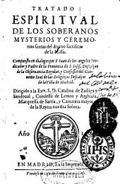 Tratado espiritual de los soberanos mysterios y ceremonias santas del diuino sacrificio de la Missa