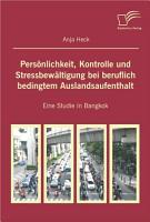 Pers   nlichkeit  Kontrolle und Stressbew   ltigung bei beruflich bedingtem Auslandsaufenthalt PDF