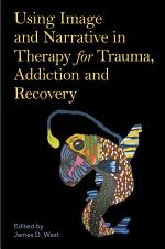 Using Image and Narrative in Therapy for Trauma, Addiction and Recovery