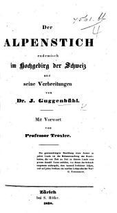Der Alpenstich endemisch im Hochgebirg der Schweiz und seine Verbreitungen ... Mit Vorwort von Professor Troxler