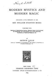 Modern Mystics and Modern Magic: Containing a Full Biography of the Rev. William Stainton Moses, Together with Sketches of Swedenborg, Boehme, Madame Guyon, the Illuminati, the Kabbalists, the Theosophists, the French Spiritists, the Society of Psychical Research, Etc