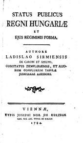 Status Publicus Regni Hungariae Et Ejus Regiminis Forma