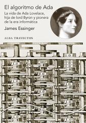 El algoritmo de Ada: La vida de Ada Lovelace, hija de lord Byron y pionera de la era informática