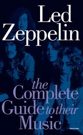 Led Zeppelin: The Complete Guide To Their Music