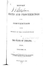Report of the Debates and Proceedings of the Convention for the Revision of the Constitution of the State of Indiana, 1850: Volume 2