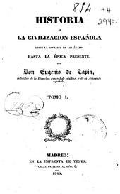 Historia de la civilización española desde la invasión de los árabes hasta la época presente: Volumen 1
