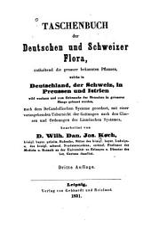 Taschenbuch der deutschen und schweizer Flora, enthaltend die genauer bekannten Pflanzen, welche in Deutschland, der Schweiz, in Preussen und Istrien wild wachsen und zum Gebrauche der Menschen in grösserer Menge gebauet werden
