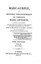 Marc-Aurèle, ou histoire philosophique de l'empereur Marc-Antonin: Livre VIII. : état de l'empire, Volume3