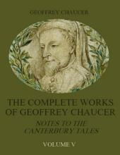 The Complete Works of Geoffrey Chaucer : Notes to the Canterbury Tales, Volume V (Illustrated)
