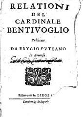 Relationi Del Cardinale Bentivoglio: Volume Primo