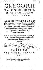 Historiae Francorum libri X. quorum quarto duo capita praecipua ex manuscripto hac editione accesserunt. (etc.)