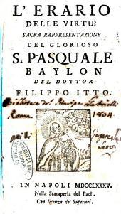 L'erario delle virtù. Sacra rappresentazione del glorioso s. Pasquale Baylon del dottor Filippo Itto