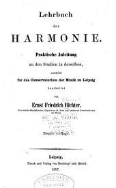 Lehrbuch der Harmonie: Praktische Anleitung zu den Studien in derselben, zunächst für das Conservatorium der Musik zu Leipzig bearbeitet