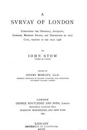 A Svrvay of London: Contayning the Originall, Antiquity, Increase, Moderne Estate, and Description of that Citie, Written in the Year 1598