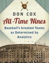 All-Time Nines: Baseball's Greatest Teams as Determined by Analytics