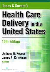 Jonas and Kovner's Health Care Delivery in the United States, Tenth Edition: Edition 10