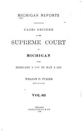 Michigan Reports: Reports of Cases Determined in the Supreme Court of Michigan, Volume 65