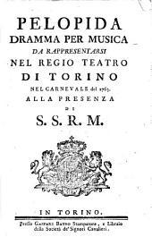 Pelopida dramma per musica da rappresentarsi nel Regio Teatro di Torino nel Carnevale del 1763. Alla presenza di S.S.R.M