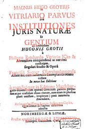 Magnus Hugo Grotius in Vitriario parvus: sivè, Institutiones juris naturae et gentium ad methodum Hugonis Grotii
